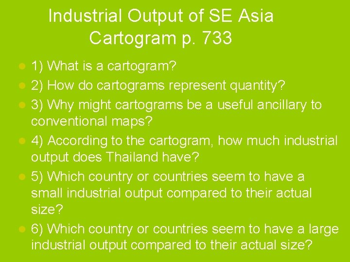 Industrial Output of SE Asia Cartogram p. 733 l l l 1) What is