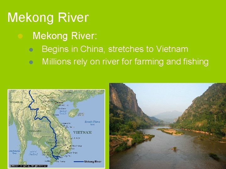 Mekong River l Mekong River: l l Begins in China, stretches to Vietnam Millions