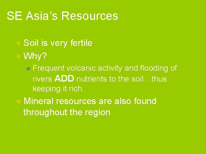 SE Asia's Resources l Soil is very fertile l Why? l Frequent volcanic activity