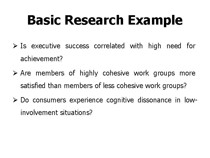 Basic Research Example Ø Is executive success correlated with high need for achievement? Ø