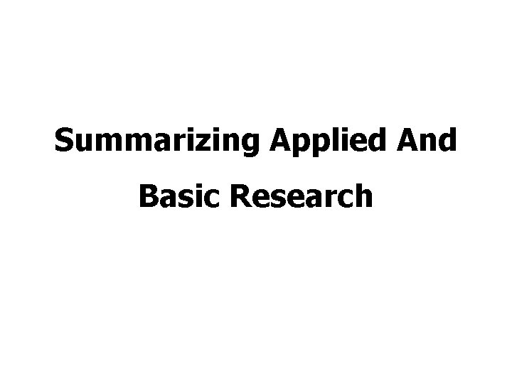Summarizing Applied And Basic Research
