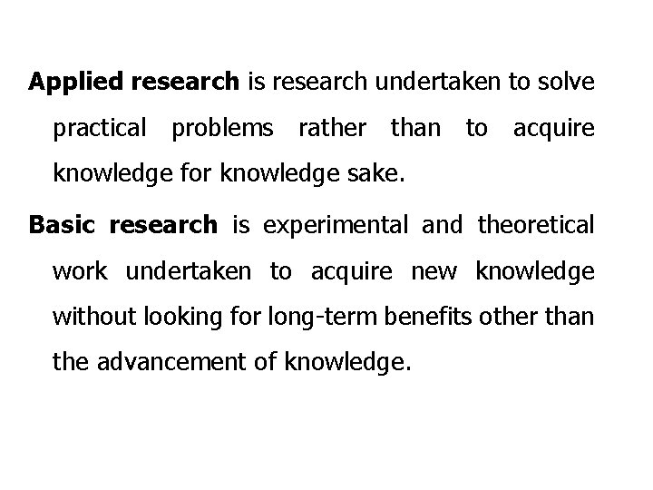 Applied research is research undertaken to solve practical problems rather than to acquire knowledge