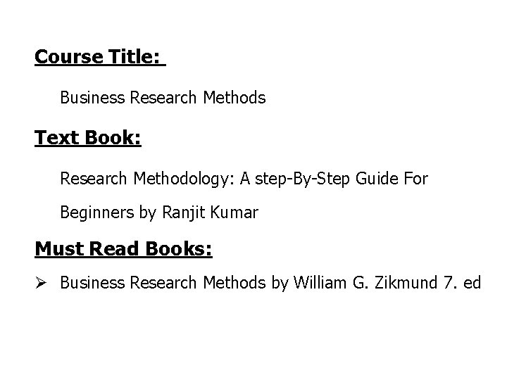 Course Title: Business Research Methods Text Book: Research Methodology: A step-By-Step Guide For Beginners