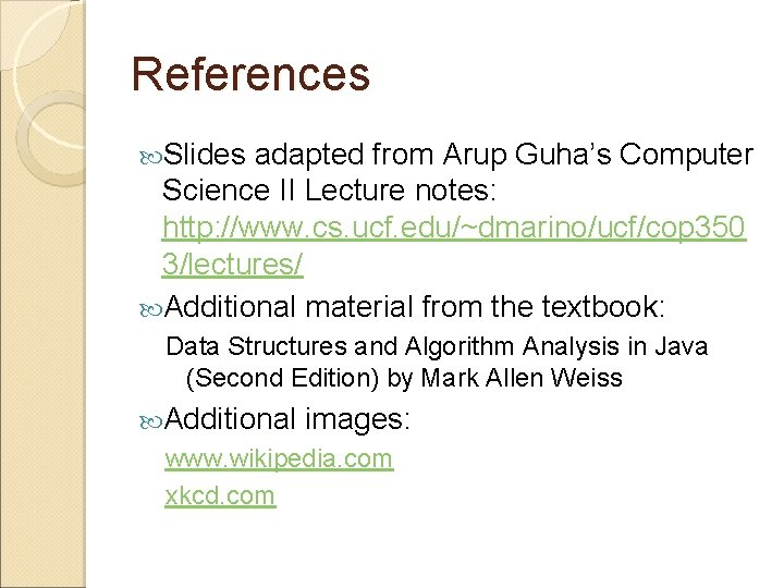 References Slides adapted from Arup Guha's Computer Science II Lecture notes: http: //www. cs.