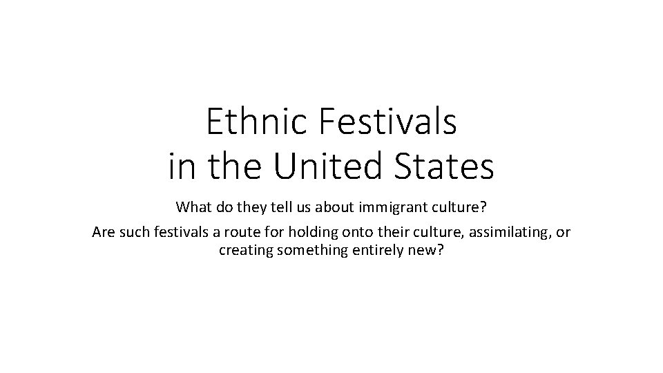 Ethnic Festivals in the United States What do they tell us about immigrant culture?