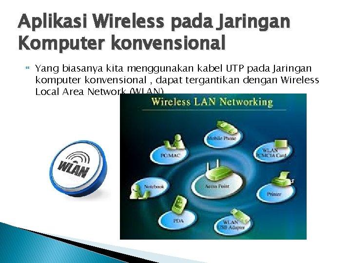 Aplikasi Wireless pada Jaringan Komputer konvensional Yang biasanya kita menggunakan kabel UTP pada Jaringan