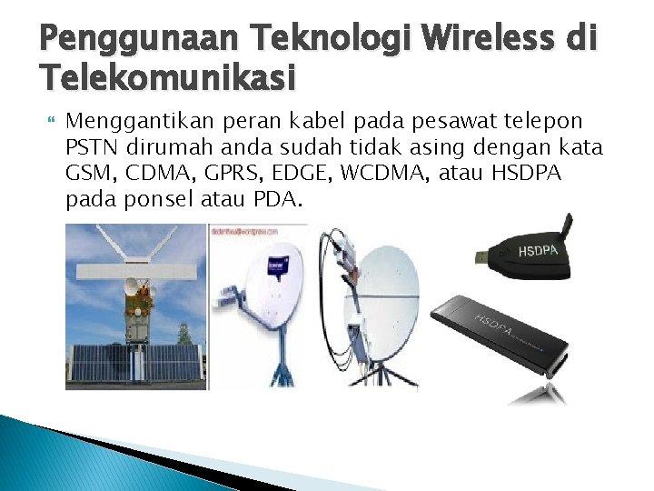 Penggunaan Teknologi Wireless di Telekomunikasi Menggantikan peran kabel pada pesawat telepon PSTN dirumah anda