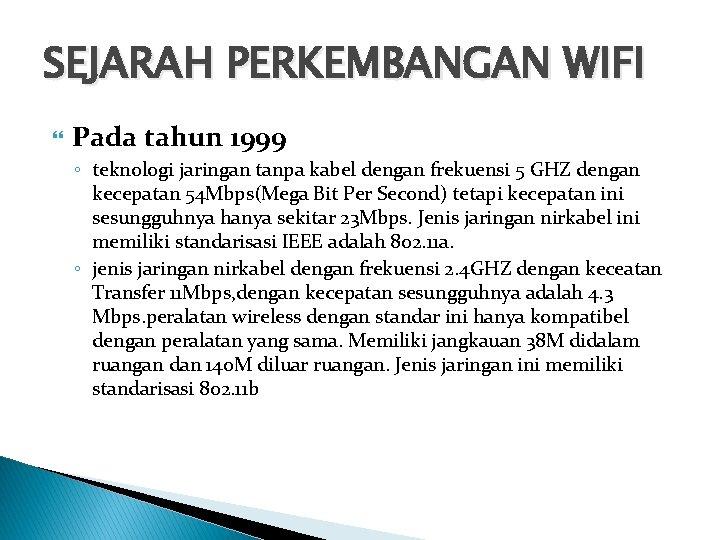 SEJARAH PERKEMBANGAN WIFI Pada tahun 1999 ◦ teknologi jaringan tanpa kabel dengan frekuensi 5