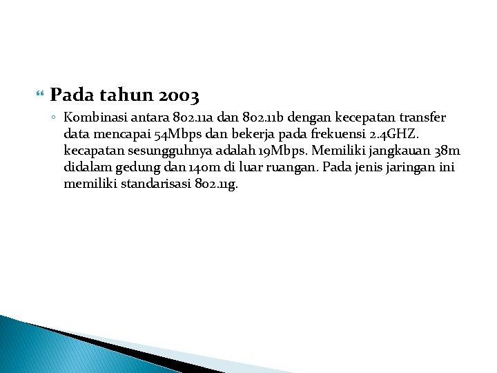 Pada tahun 2003 ◦ Kombinasi antara 802. 11 a dan 802. 11 b