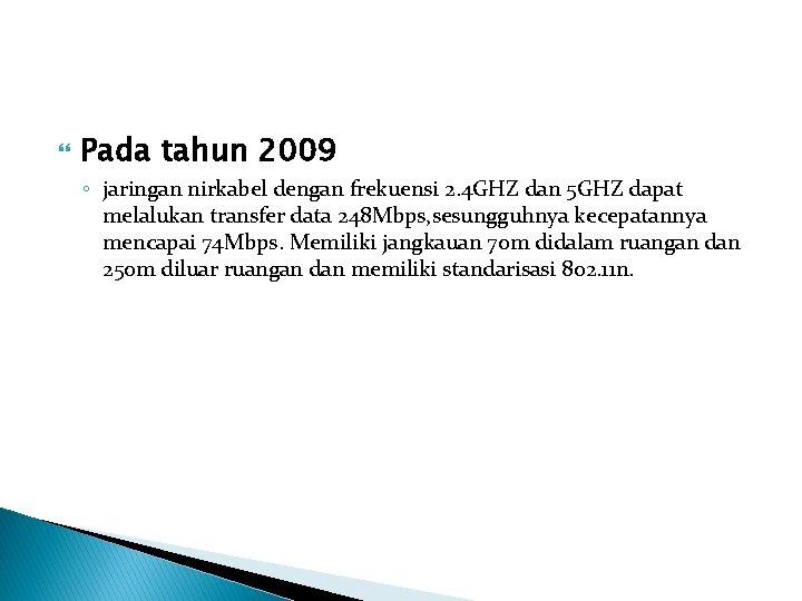 Pada tahun 2009 ◦ jaringan nirkabel dengan frekuensi 2. 4 GHZ dan 5