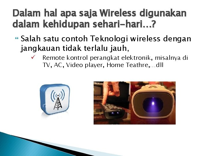Dalam hal apa saja Wireless digunakan dalam kehidupan sehari-hari…? Salah satu contoh Teknologi wireless
