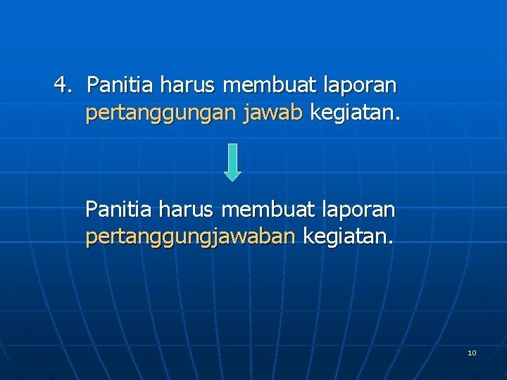 4. Panitia harus membuat laporan pertanggungan jawab kegiatan. Panitia harus membuat laporan pertanggungjawaban kegiatan.