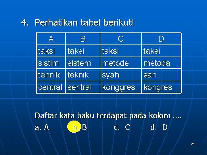 4. Perhatikan tabel berikut! A B taksi sistim sistem tehnik teknik C taksi metode
