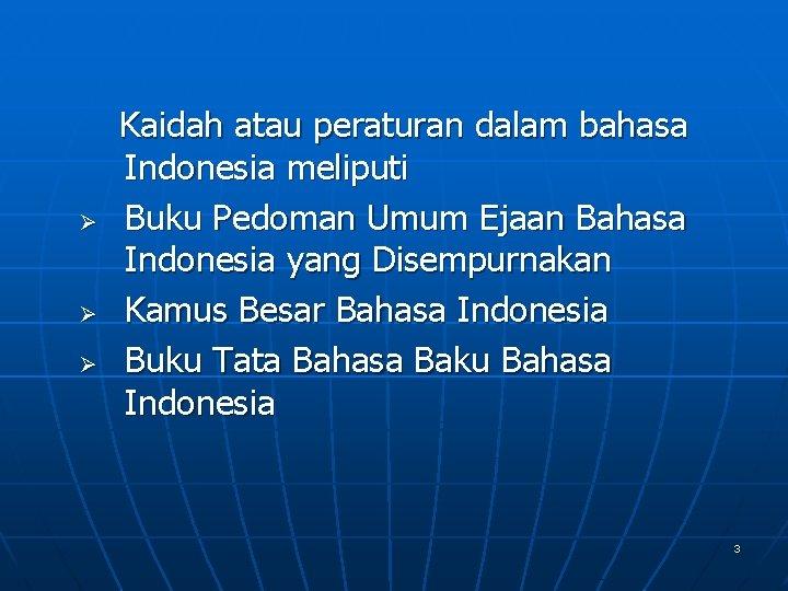 Ø Ø Ø Kaidah atau peraturan dalam bahasa Indonesia meliputi Buku Pedoman Umum Ejaan