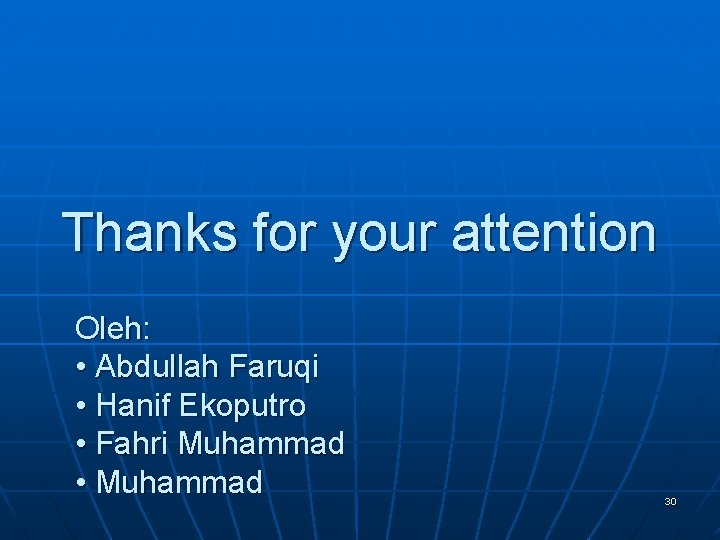 Thanks for your attention Oleh: • Abdullah Faruqi • Hanif Ekoputro • Fahri Muhammad