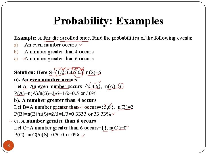 Probability: Examples Example: A fair die is rolled once, Find the probabilities of the