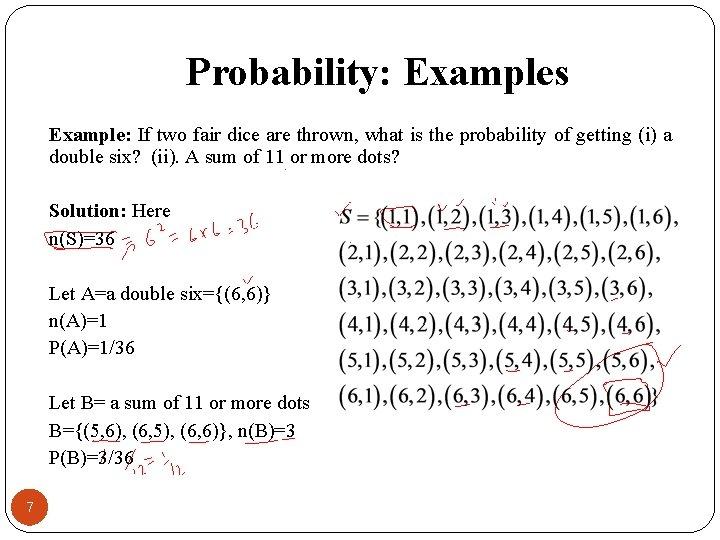 Probability: Examples Example: If two fair dice are thrown, what is the probability of