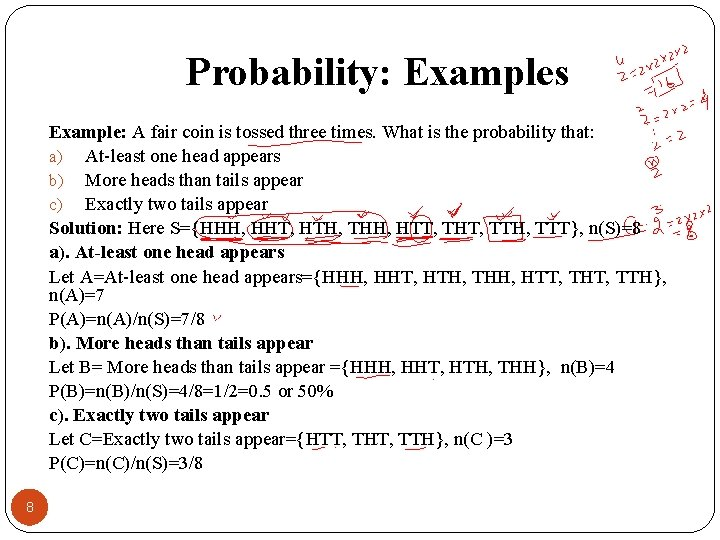 Probability: Examples Example: A fair coin is tossed three times. What is the probability