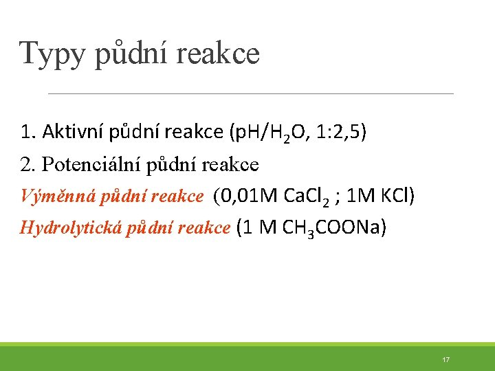 Typy půdní reakce 1. Aktivní půdní reakce (p. H/H 2 O, 1: 2, 5)