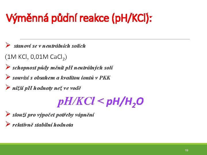 Výměnná půdní reakce (p. H/KCl): Ø stanoví se v neutrálních solích (1 M KCl,