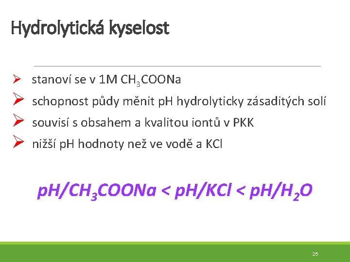 Hydrolytická kyselost Ø stanoví se v 1 M CH 3 COONa Ø schopnost půdy