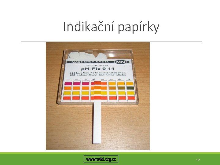 Indikační papírky www. wiki. org. cz 27