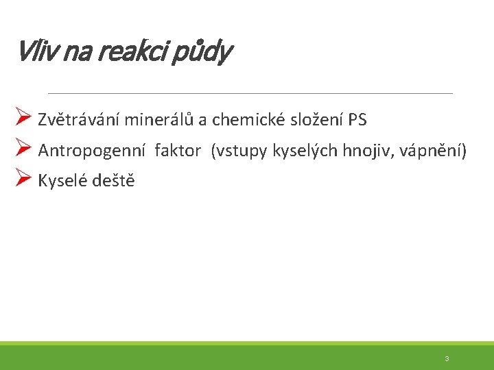 Vliv na reakci půdy Ø Zvětrávání minerálů a chemické složení PS Ø Antropogenní faktor