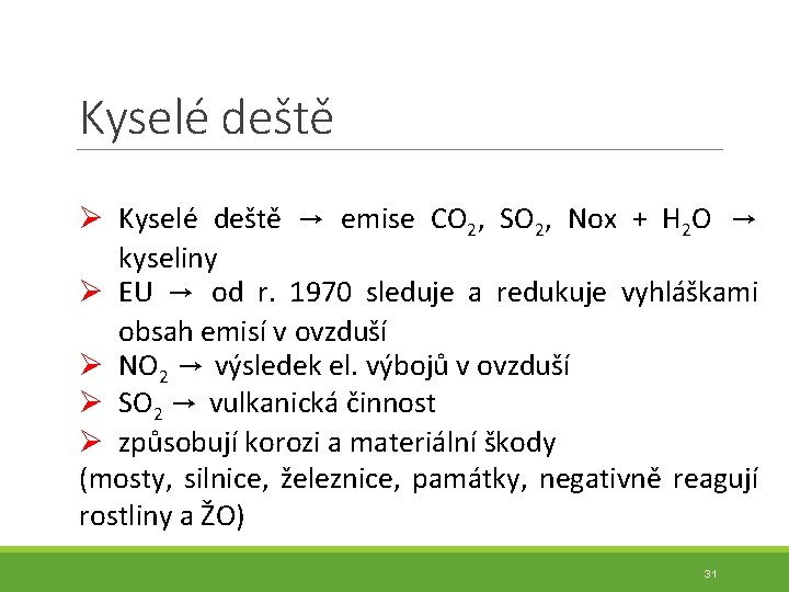 Kyselé deště Ø Kyselé deště → emise CO 2, SO 2, Nox + H