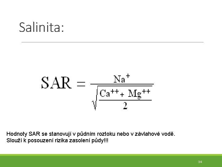 Salinita: Hodnoty SAR se stanovují v půdním roztoku nebo v závlahové vodě. Slouží k