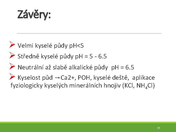 Závěry: Ø Velmi kyselé půdy p. H<5 Ø Středně kyselé půdy p. H =
