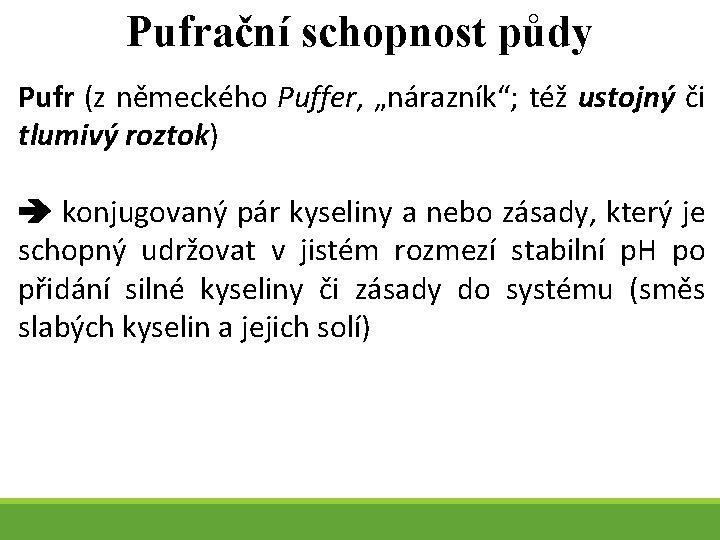 """Pufrační schopnost půdy Pufr (z německého Puffer, """"nárazník""""; též ustojný či tlumivý roztok) konjugovaný"""