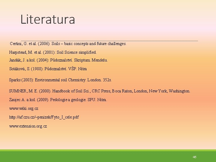 Literatura Certini, G. et al. (2006): Soils – basic concepts and future challenges. Harpstead,