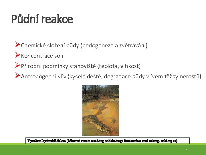 Půdní reakce ØChemické složení půdy (pedogeneze a zvětrávání) ØKoncentrace solí ØPřírodní podmínky stanoviště (teplota,