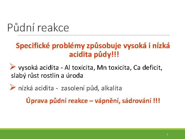 Půdní reakce Specifické problémy způsobuje vysoká i nízká acidita půdy!!! Ø vysoká acidita -