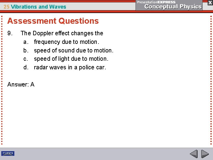 25 Vibrations and Waves Assessment Questions 9. The Doppler effect changes the a. frequency