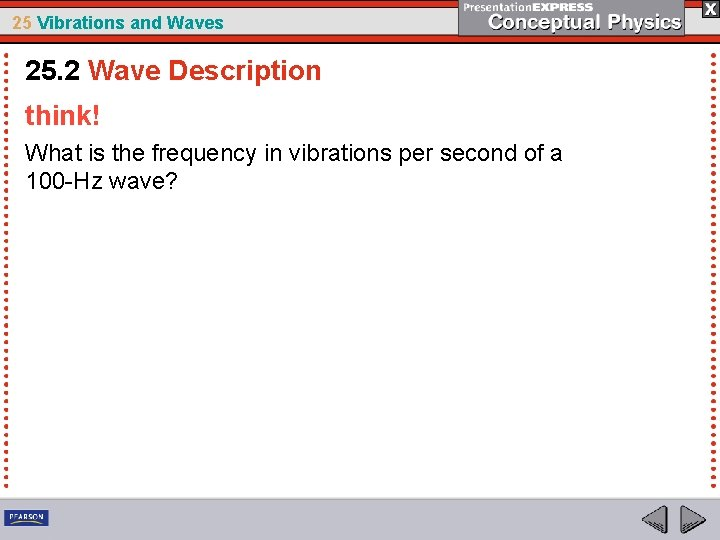 25 Vibrations and Waves 25. 2 Wave Description think! What is the frequency in
