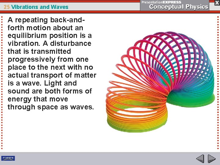 25 Vibrations and Waves A repeating back-andforth motion about an equilibrium position is a