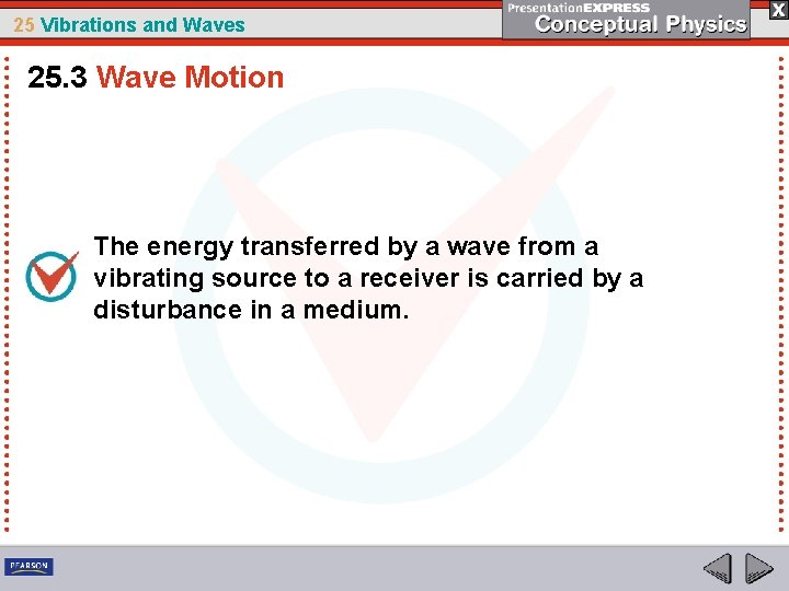 25 Vibrations and Waves 25. 3 Wave Motion The energy transferred by a wave
