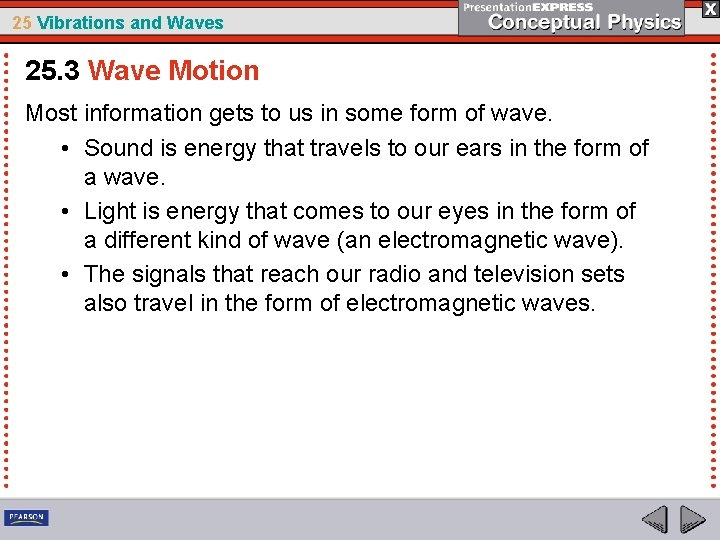 25 Vibrations and Waves 25. 3 Wave Motion Most information gets to us in