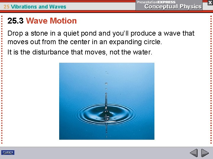 25 Vibrations and Waves 25. 3 Wave Motion Drop a stone in a quiet