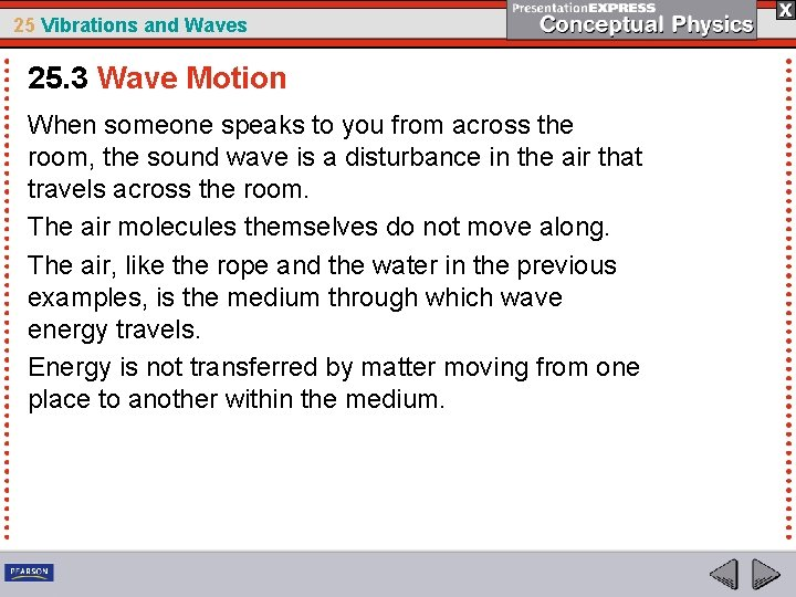 25 Vibrations and Waves 25. 3 Wave Motion When someone speaks to you from