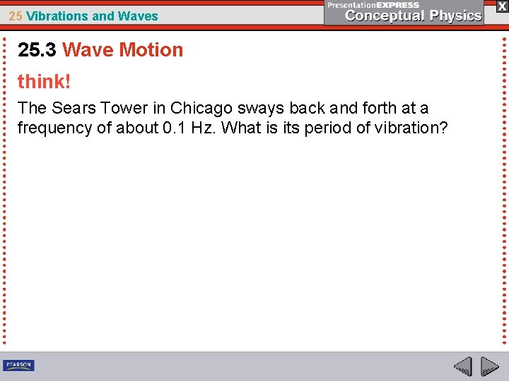 25 Vibrations and Waves 25. 3 Wave Motion think! The Sears Tower in Chicago