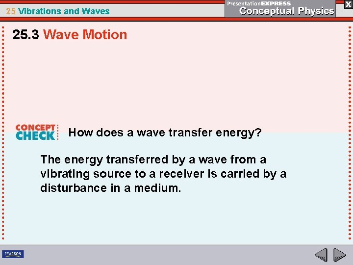 25 Vibrations and Waves 25. 3 Wave Motion How does a wave transfer energy?