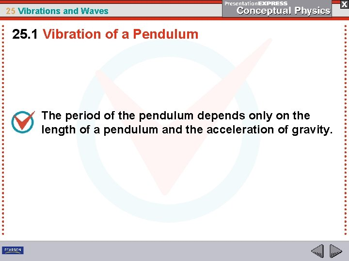 25 Vibrations and Waves 25. 1 Vibration of a Pendulum The period of the