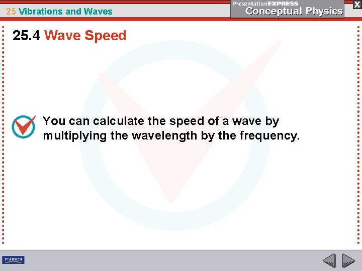 25 Vibrations and Waves 25. 4 Wave Speed You can calculate the speed of