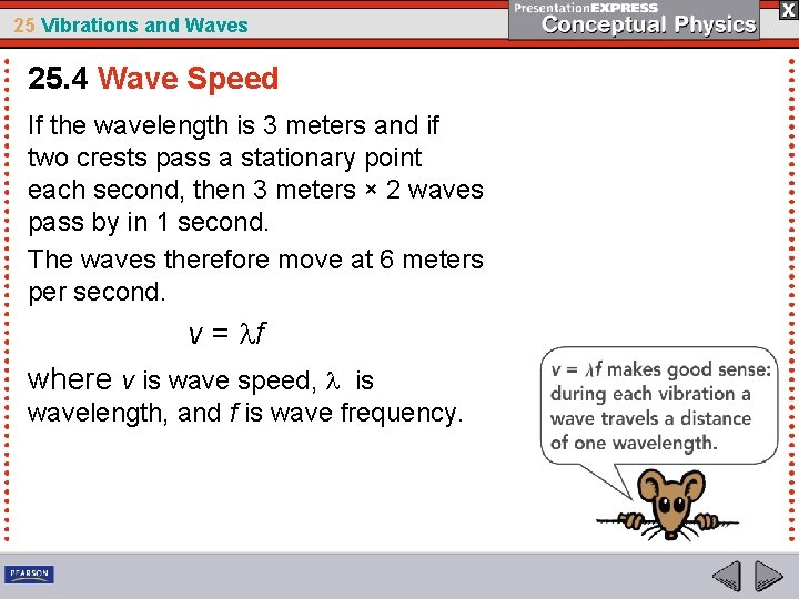 25 Vibrations and Waves 25. 4 Wave Speed If the wavelength is 3 meters