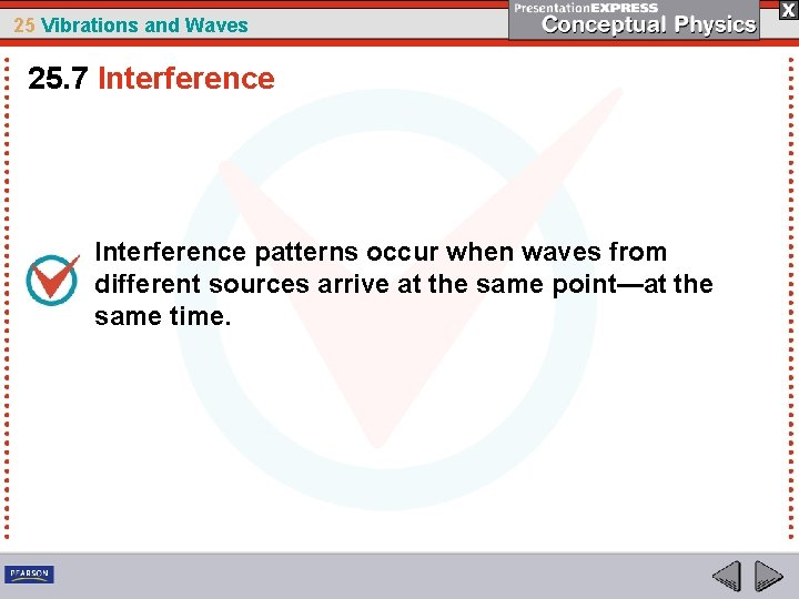 25 Vibrations and Waves 25. 7 Interference patterns occur when waves from different sources
