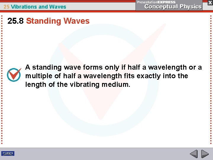 25 Vibrations and Waves 25. 8 Standing Waves A standing wave forms only if