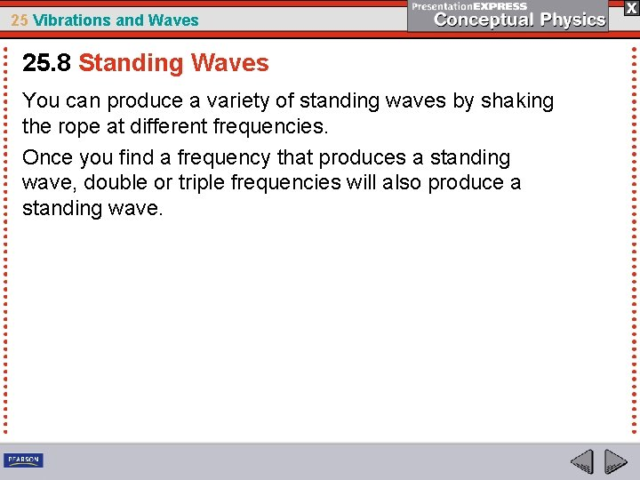 25 Vibrations and Waves 25. 8 Standing Waves You can produce a variety of