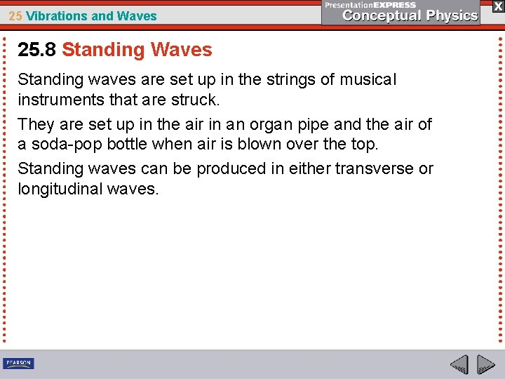 25 Vibrations and Waves 25. 8 Standing Waves Standing waves are set up in
